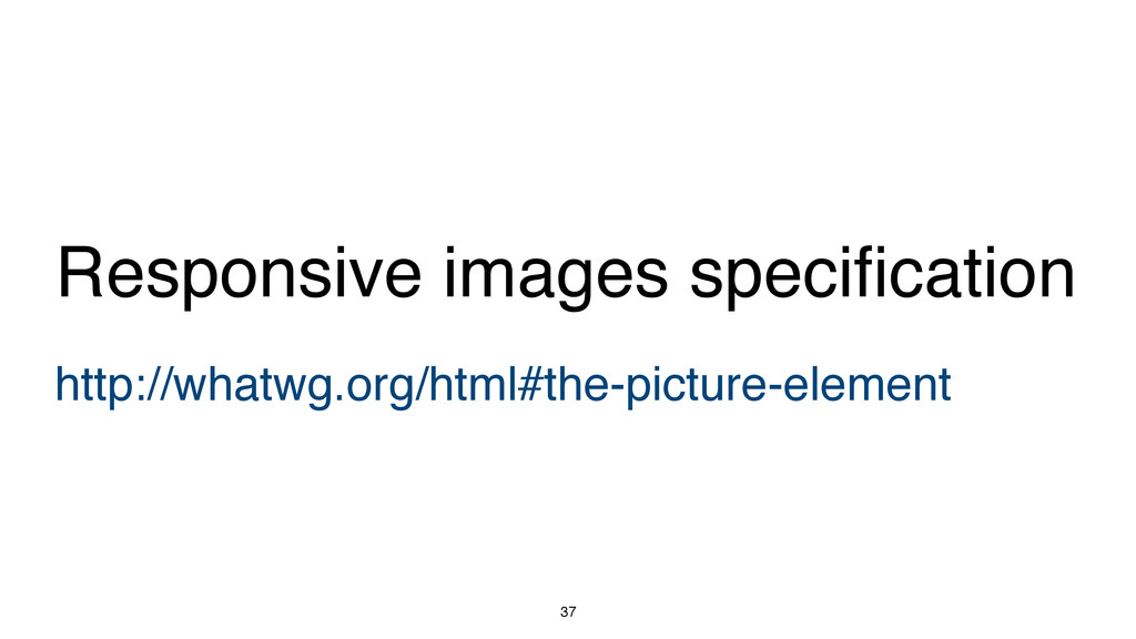 37 http://whatwg.org/html#the-picture-element R...