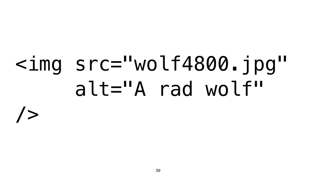 "39 <img src=""wolf4800.jpg"" alt=""A rad wolf"" />"