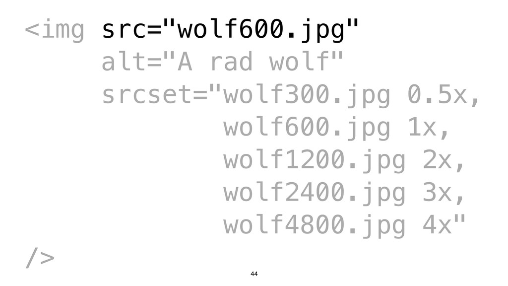 "44 <img src=""wolf600.jpg"" alt=""A rad wolf"" srcs..."
