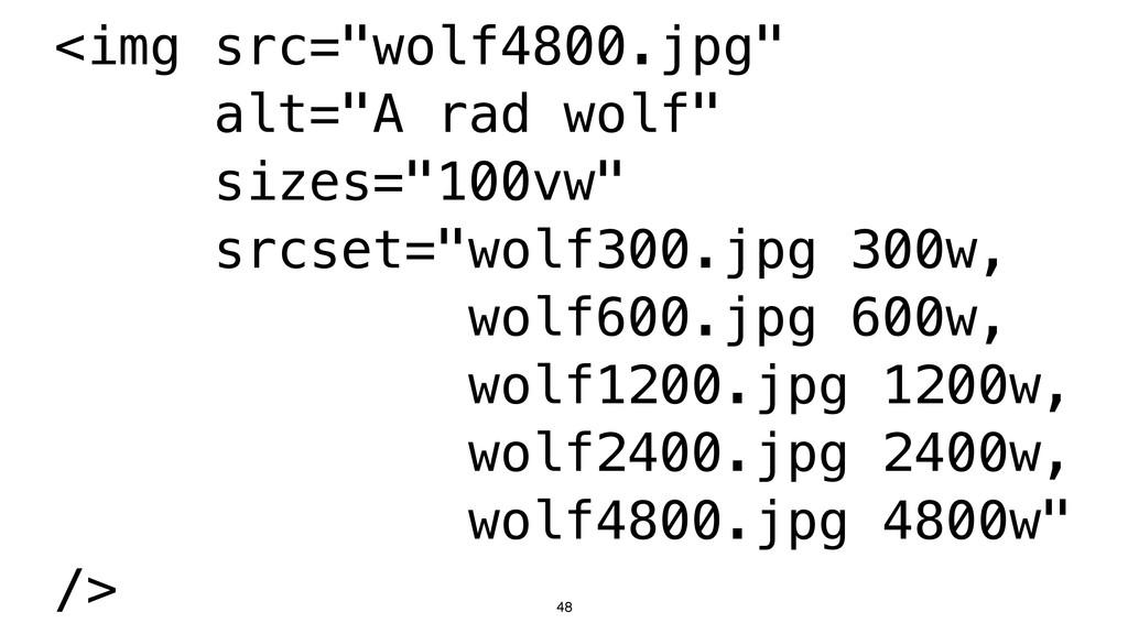 "48 <img src=""wolf4800.jpg"" alt=""A rad wolf"" siz..."