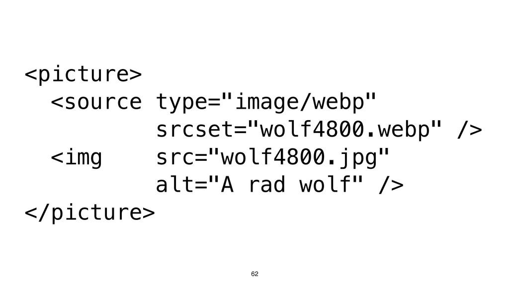 "62 <picture> <source type=""image/webp"" srcset=""..."