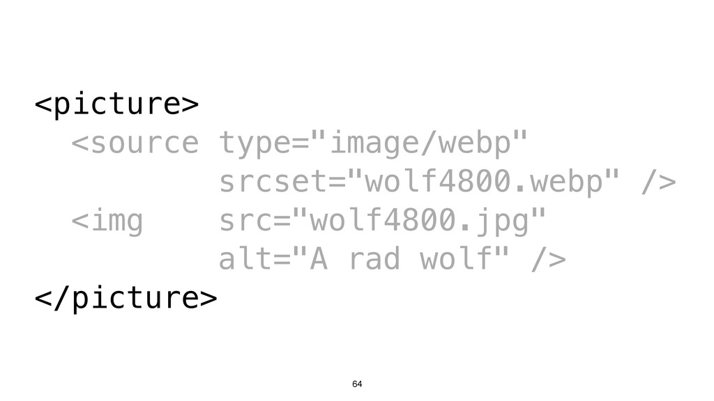 "64 <picture> <source type=""image/webp"" srcset=""..."