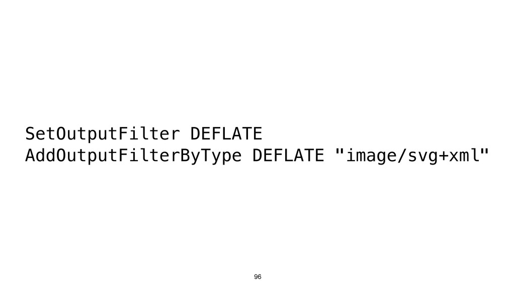 96 SetOutputFilter DEFLATE AddOutputFilterByTyp...