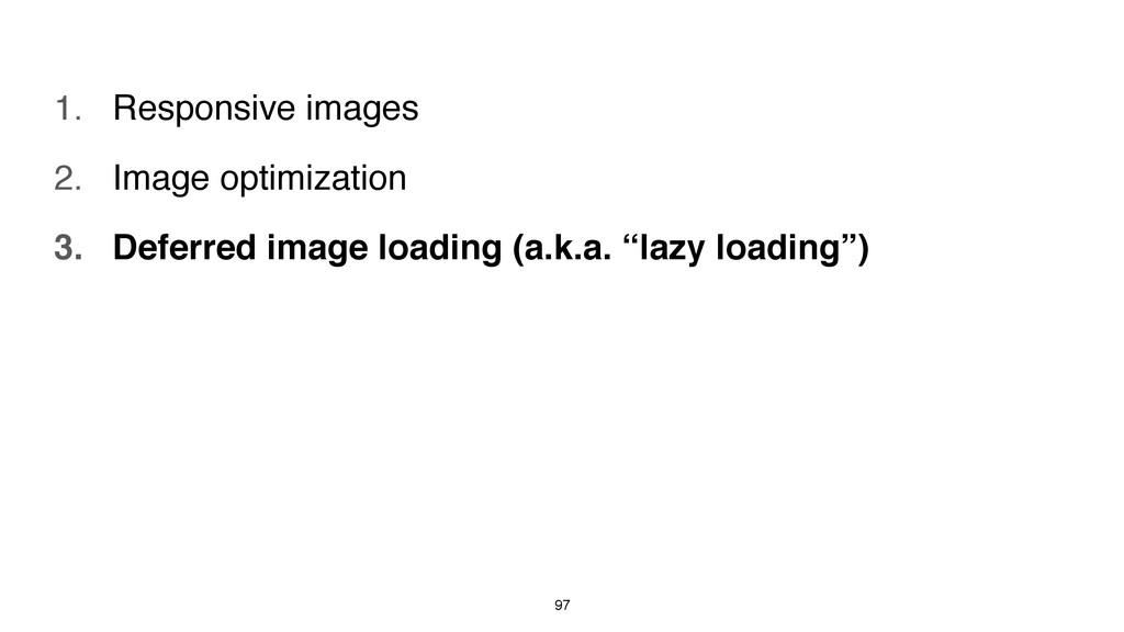 97 1. Responsive images 2. Image optimization 3...