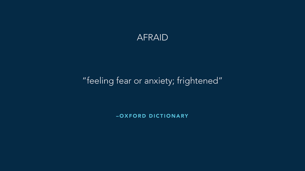 "– O X F O R D D I C T I O N A RY ""feeling fear ..."