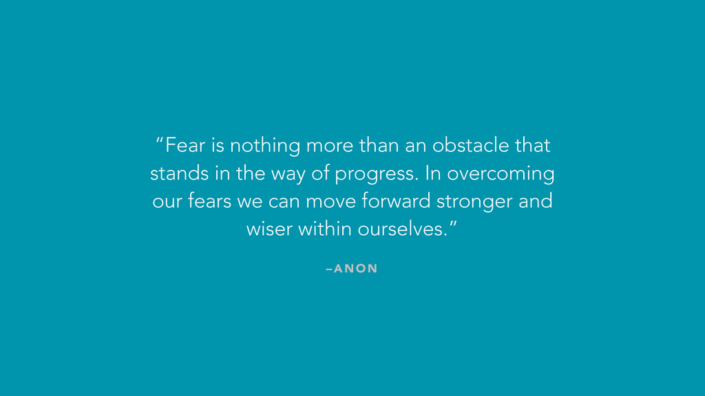 """– A N O N """"Fear is nothing more than an obstacl..."""