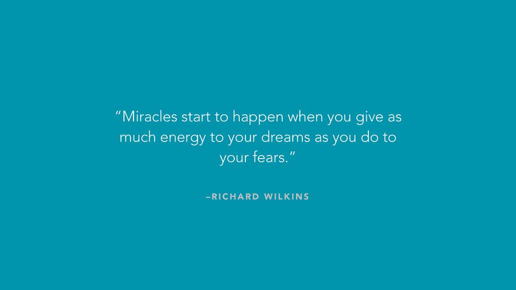 "– R I C H A R D W I L K I N S ""Miracles start t..."