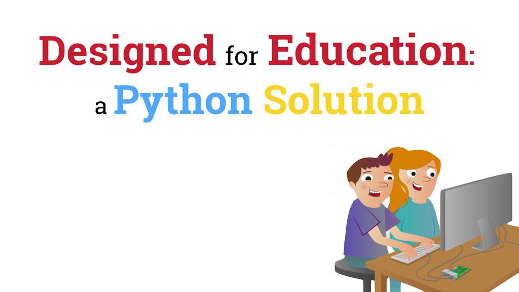 Designed for Education: a Python Solution
