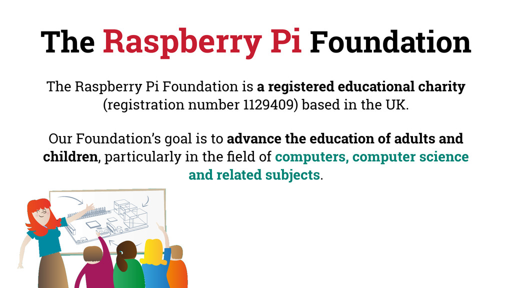 The Raspberry Pi Foundation The Raspberry Pi Fo...
