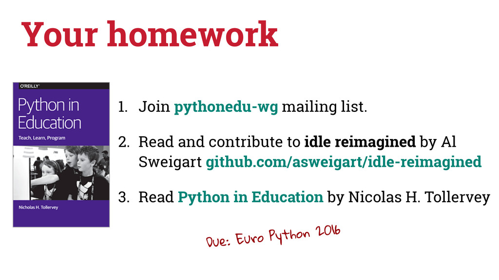 Your homework 1. Join pythonedu-wg mailing list...
