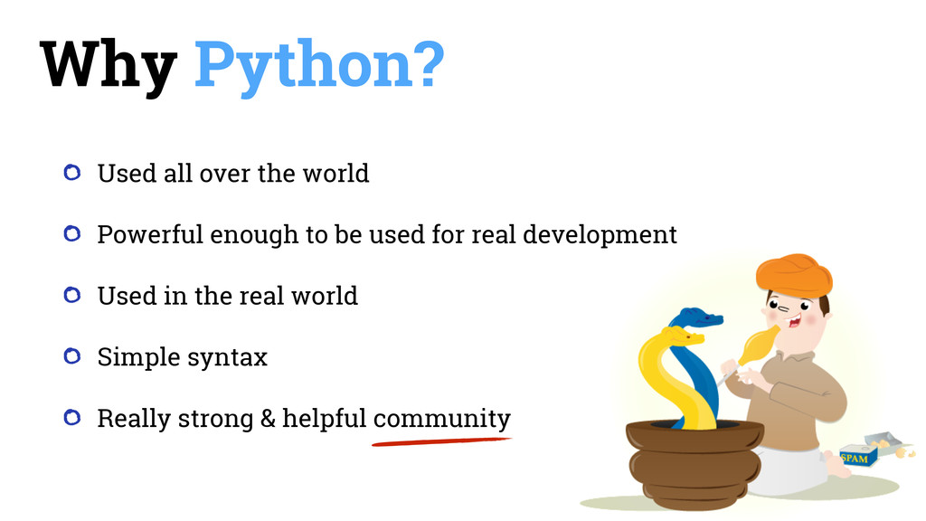 Why Python? Used all over the world Powerful en...