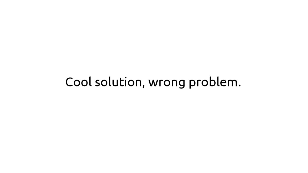 Cool solution, wrong problem.