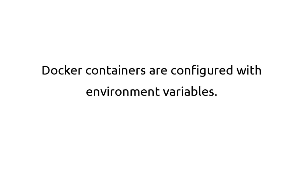 Docker containers are configured with environme...