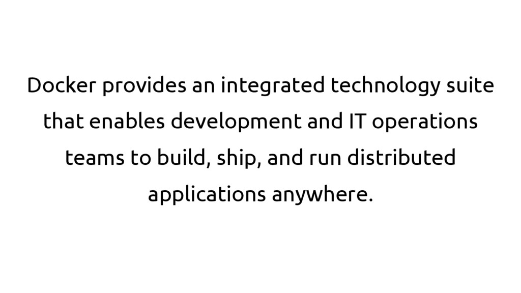Docker provides an integrated technology suite ...