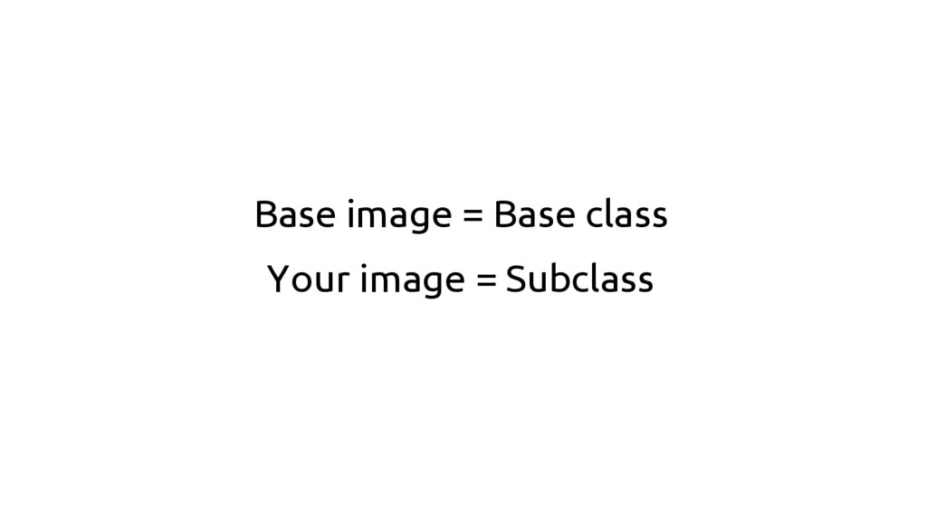 Base image = Base class Your image = Subclass