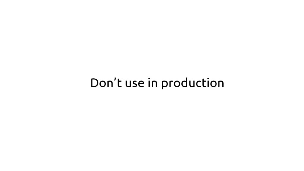 Don't use in production
