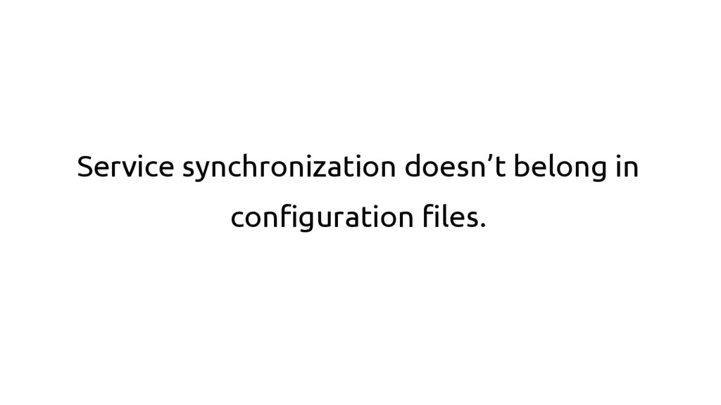 Service synchronization doesn't belong in confi...
