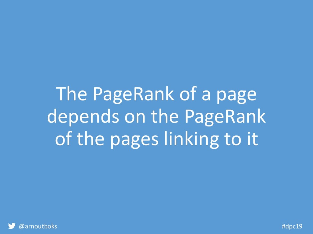 @arnoutboks #dpc19 The PageRank of a page depen...