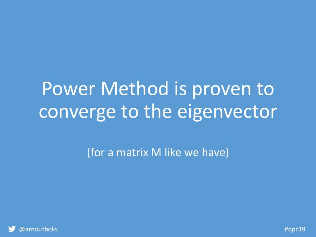 @arnoutboks #dpc19 Power Method is proven to co...