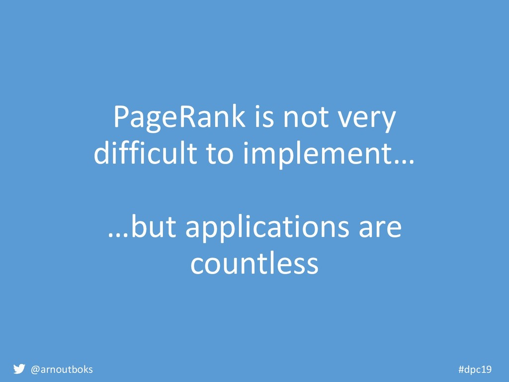 @arnoutboks #dpc19 PageRank is not very difficu...