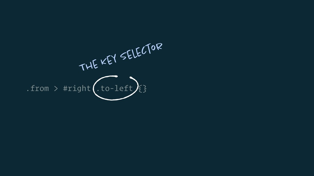 .from > #right .to-left {} The Key Selector