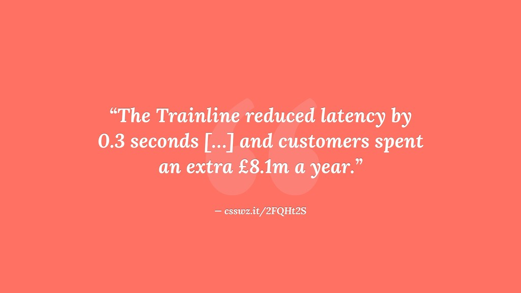""" ""The Trainline reduced latency by 0.3 seconds..."