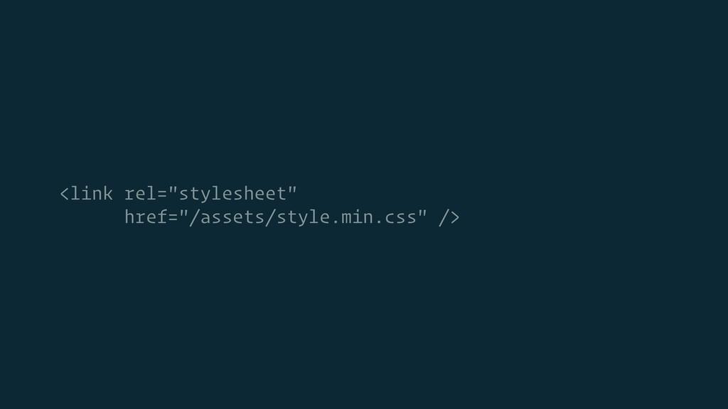 "<link rel=""stylesheet"" href=""/assets/style.min...."
