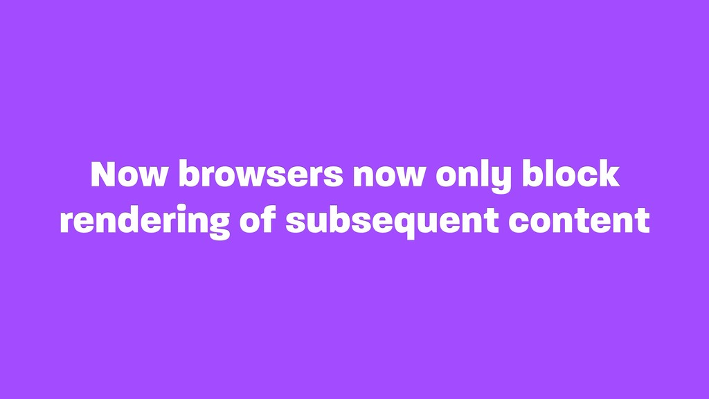 Now browsers now only block rendering of subseq...