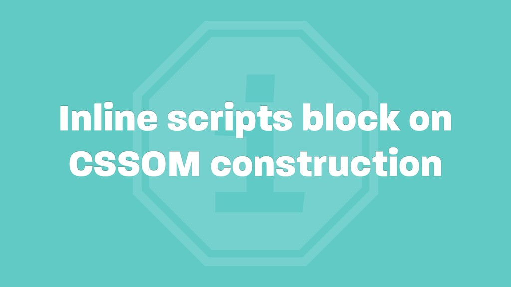 i Inline scripts block on CSSOM construction