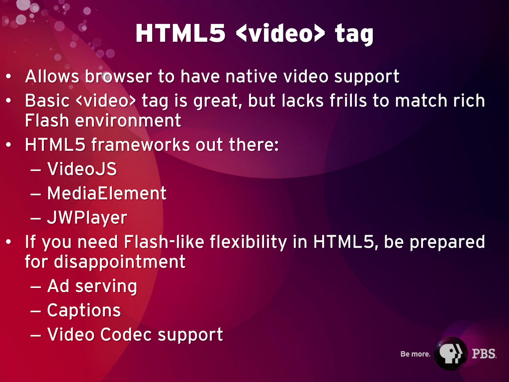 HTML5 <video> tag • Allows browser to have nati...
