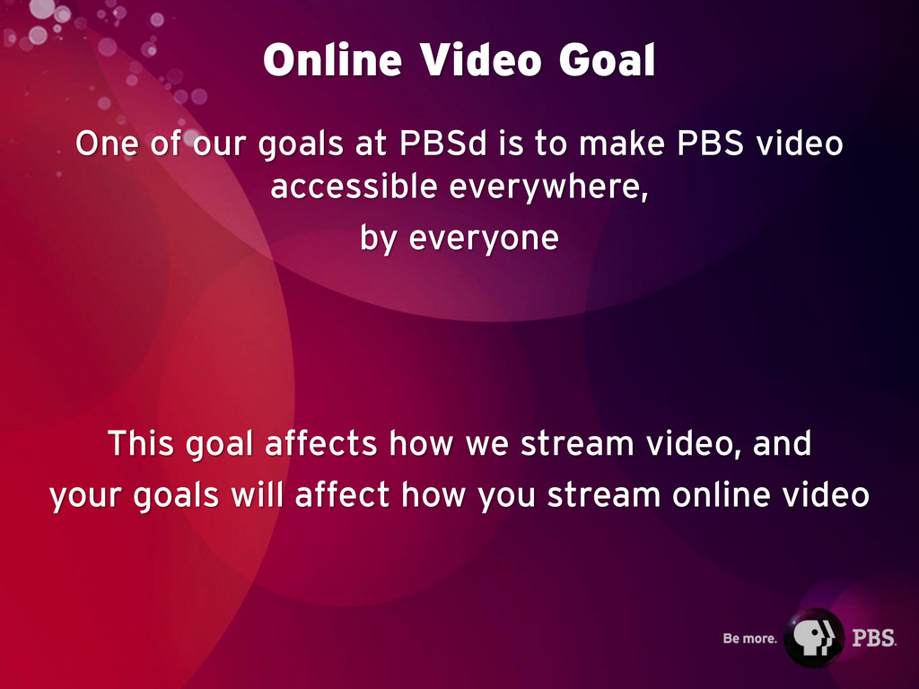 Online Video Goal One of our goals at PBSd is t...