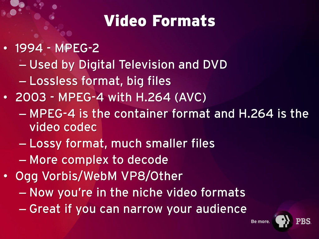 Video Formats • 1994 - MPEG-2 – Used by Digital...