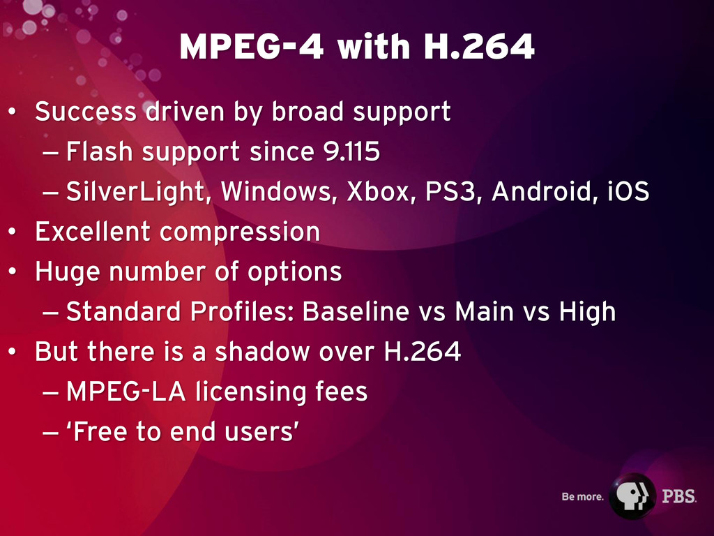 MPEG-4 with H.264 • Success driven by broad sup...