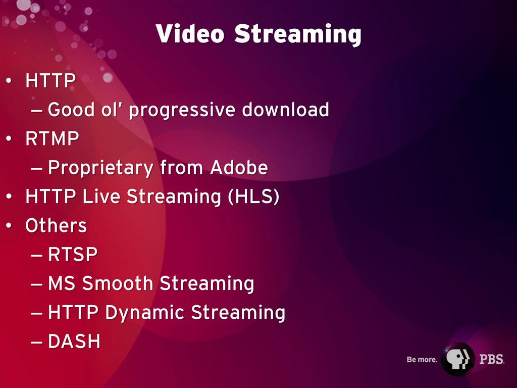 Video Streaming • HTTP – Good ol' progressive d...