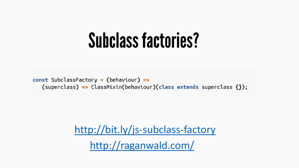 http://bit.ly/js-subclass-factory http://raganw...