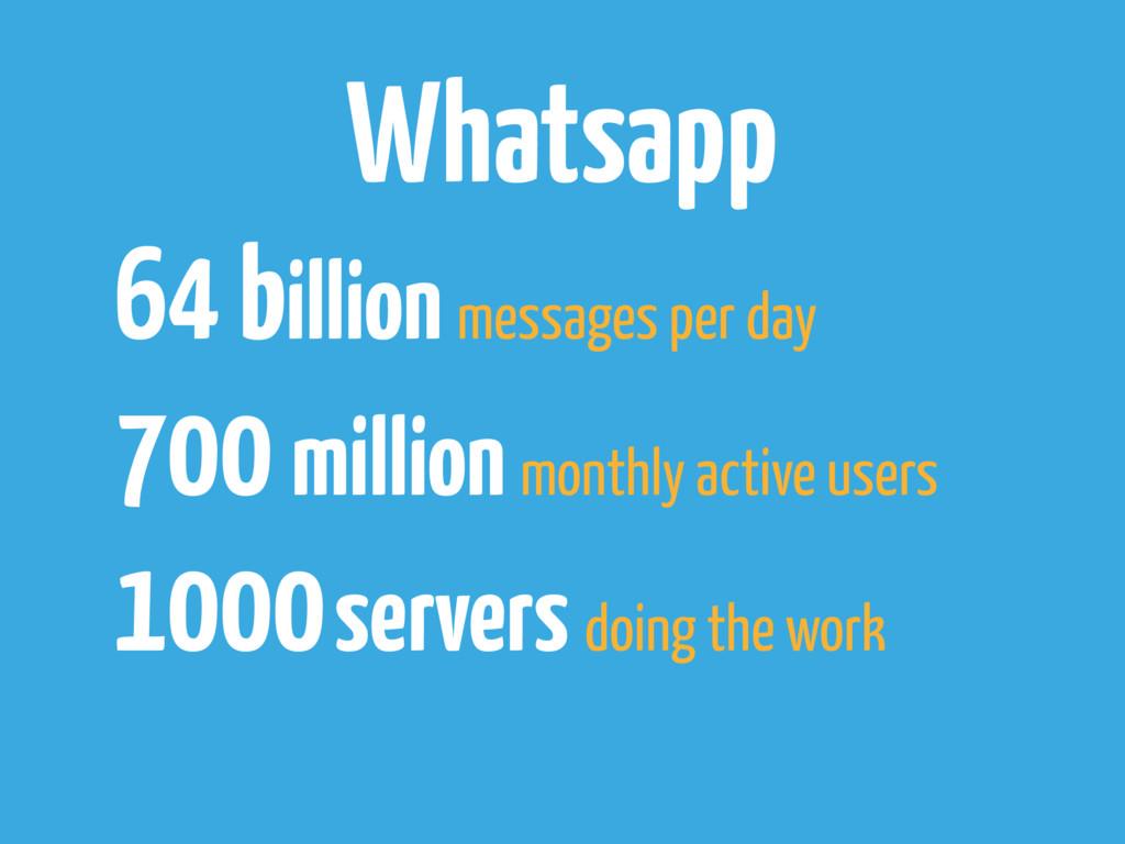 Whatsapp 64 billion messages per day 700 millio...