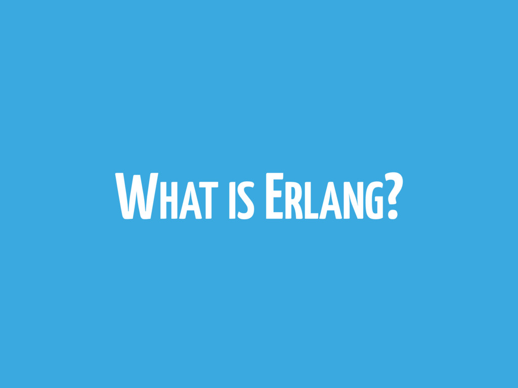 WHAT IS ERLANG?