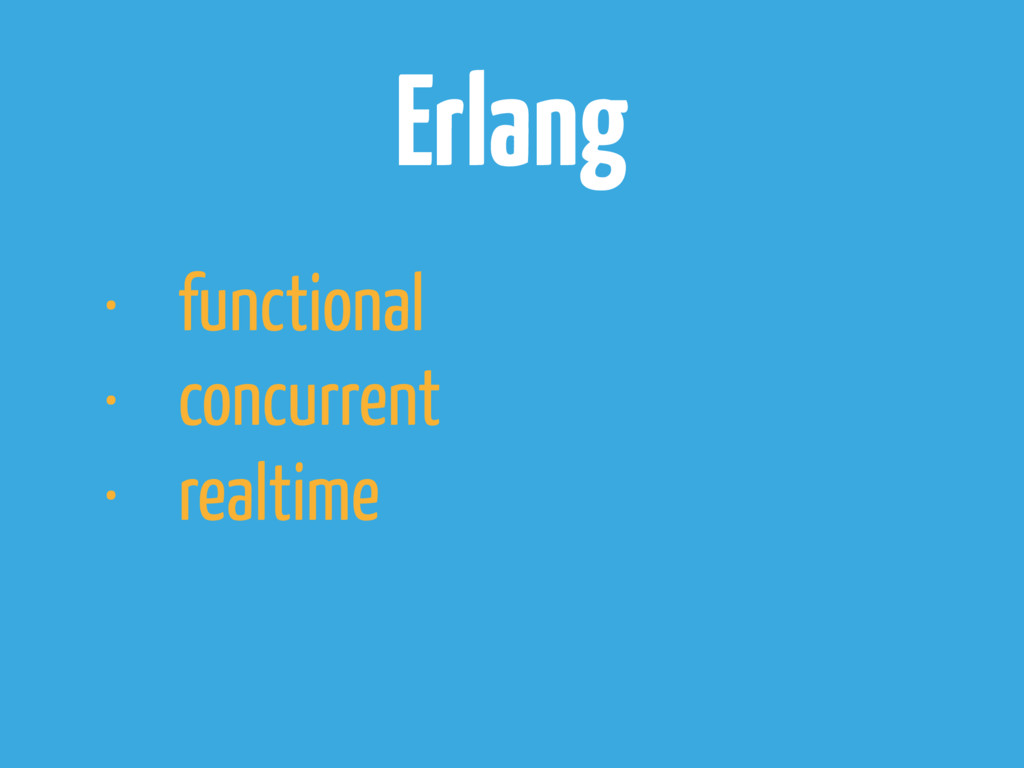 Erlang • functional • concurrent • realtime