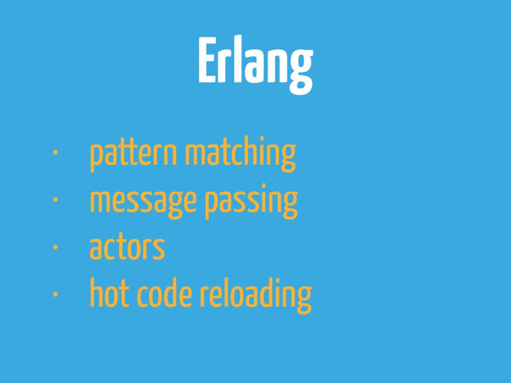 Erlang • pattern matching • message passing • a...