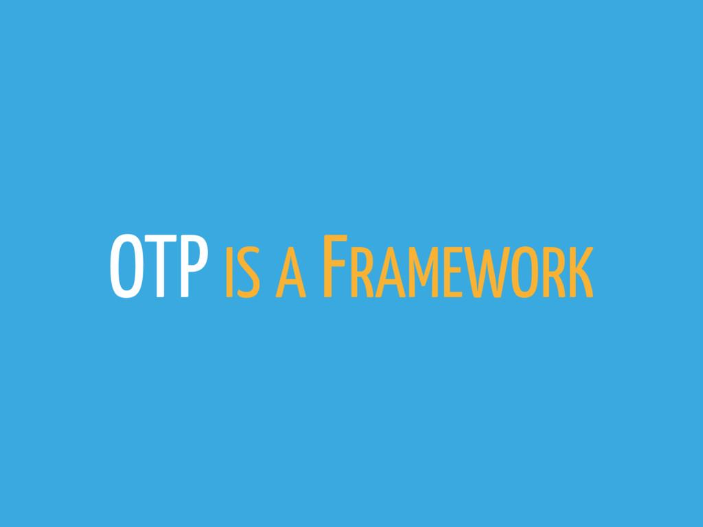 OTP IS A FRAMEWORK