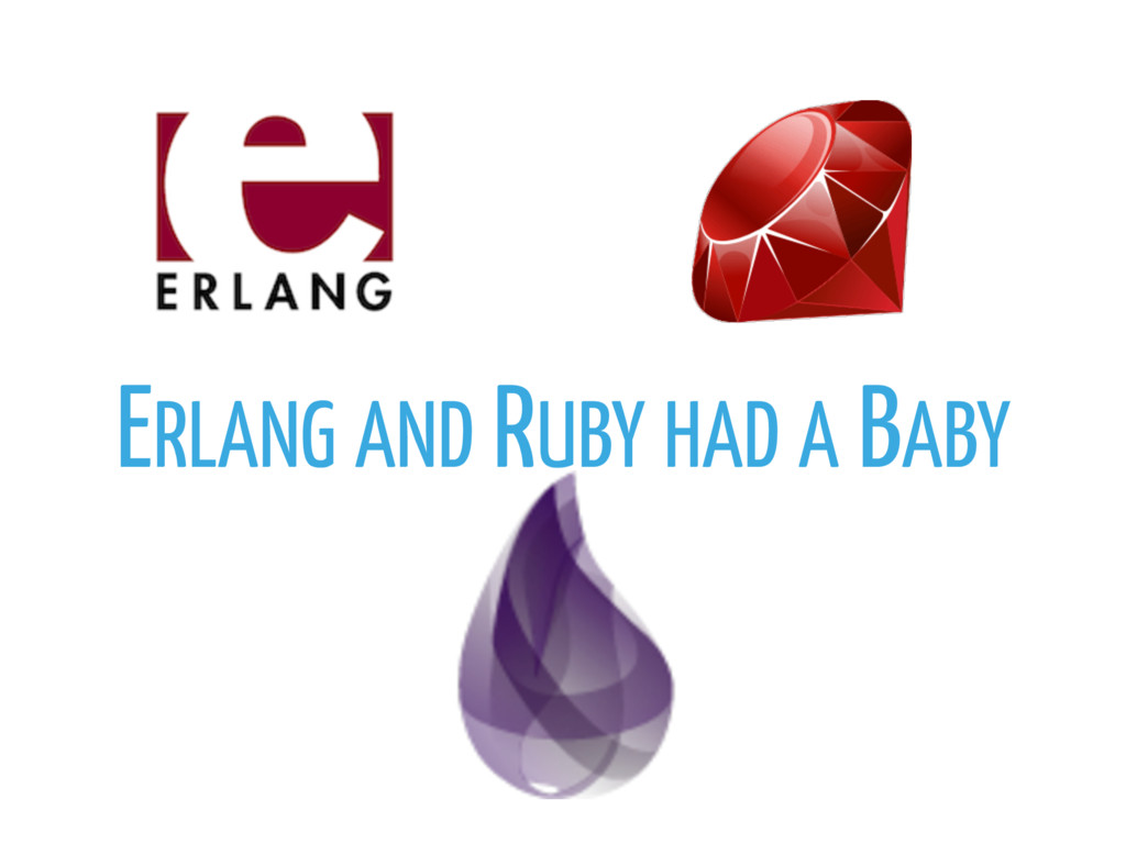 ERLANG AND RUBY HAD A BABY