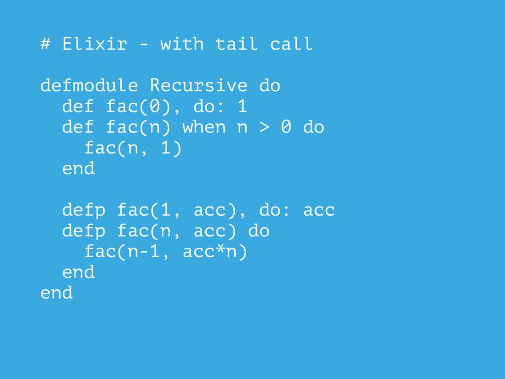 # Elixir - with tail call defmodule Recursive d...