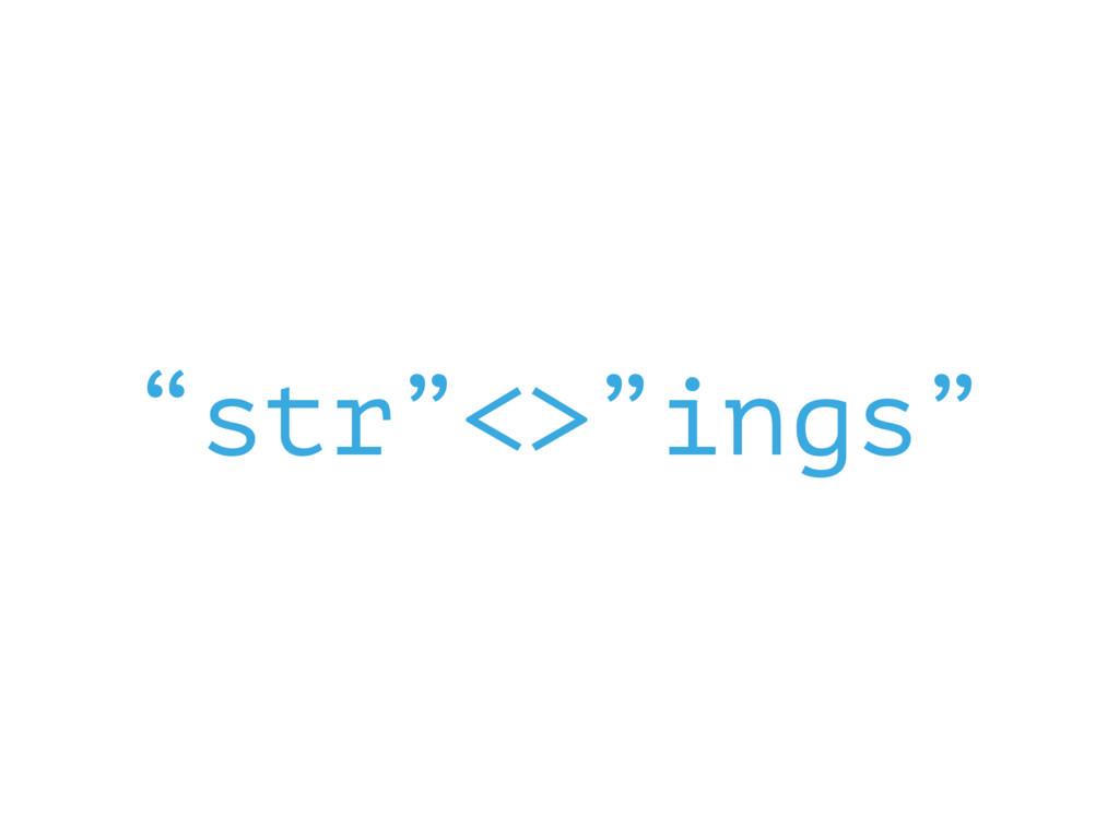 """""""str""""<>""""ings"""""""