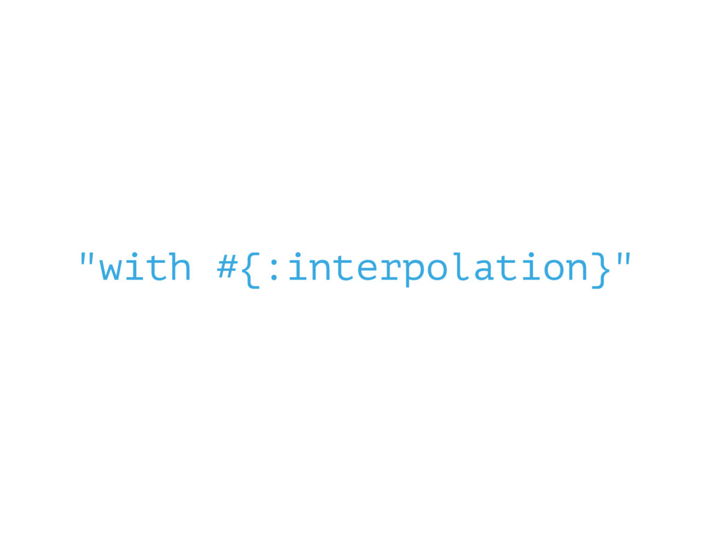 """""""with #{:interpolation}"""""""