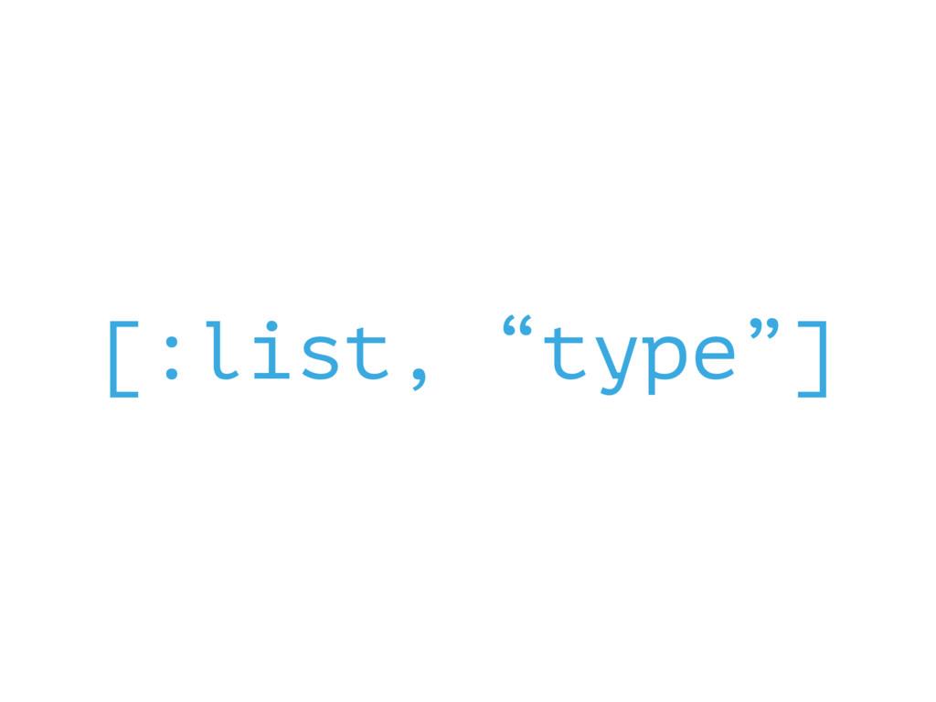 "[:list, ""type""]"