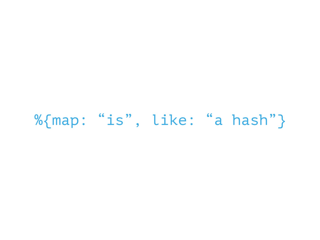"""%{map: """"is"""", like: """"a hash""""}"""