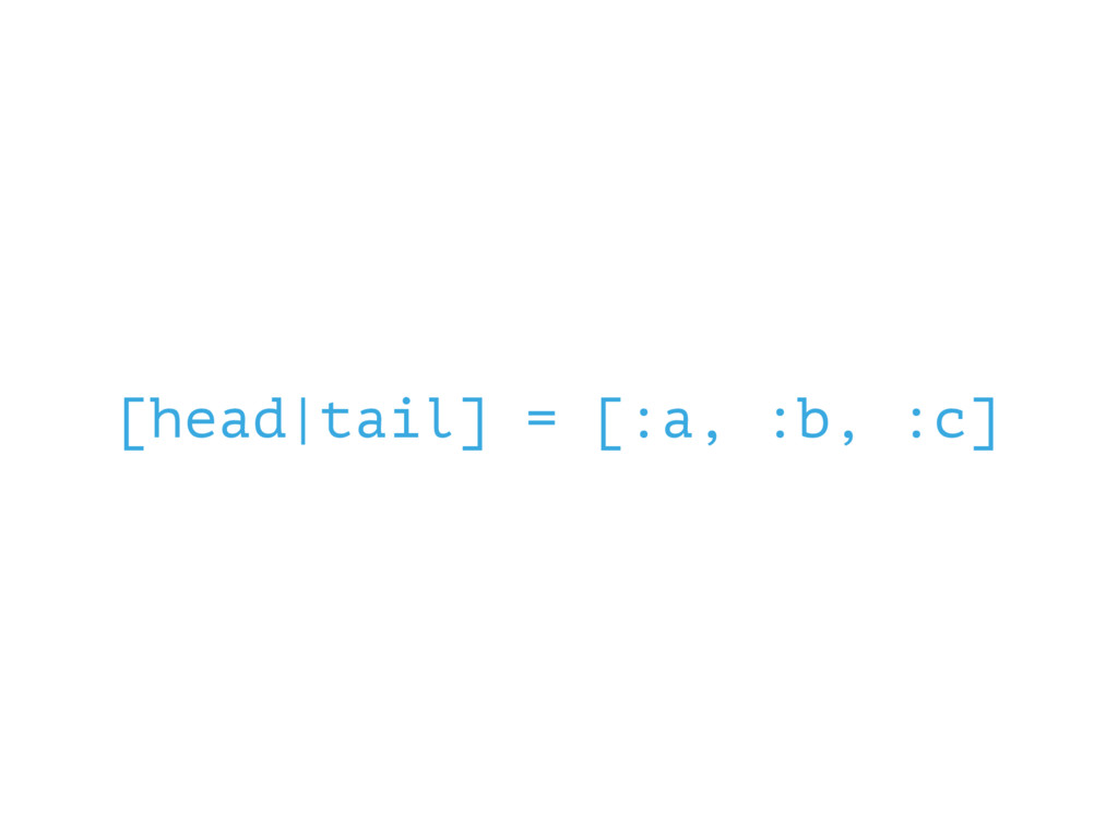 [head|tail] = [:a, :b, :c]