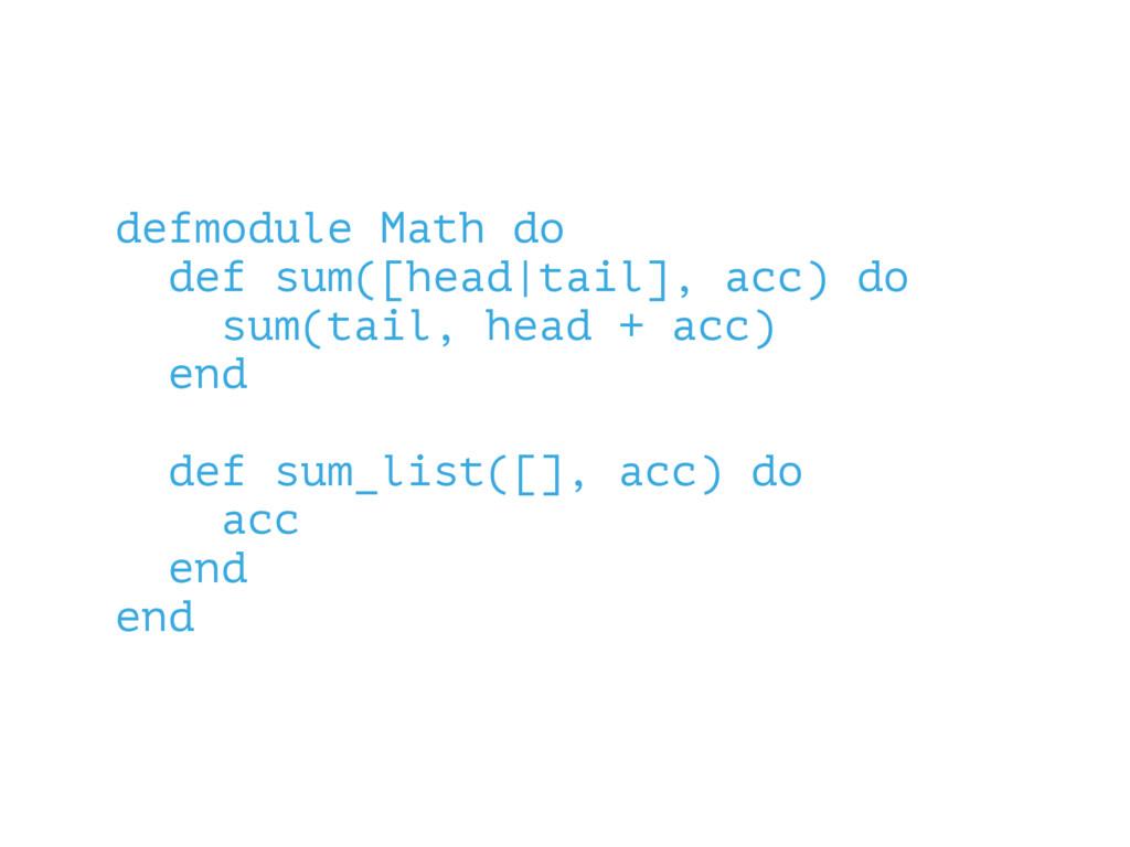 defmodule Math do def sum([head|tail], acc) do ...