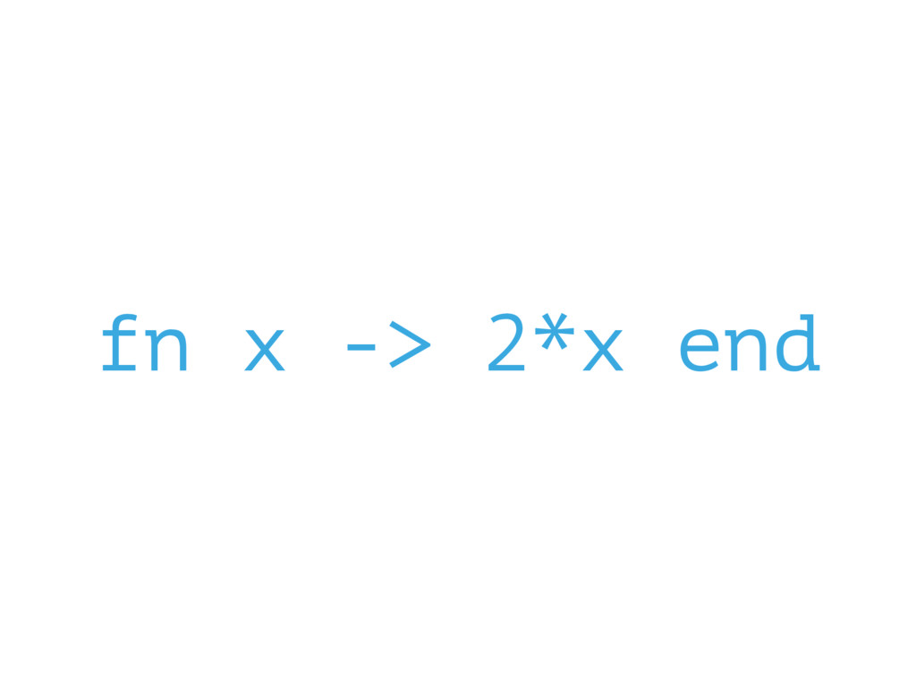 fn x -> 2*x end