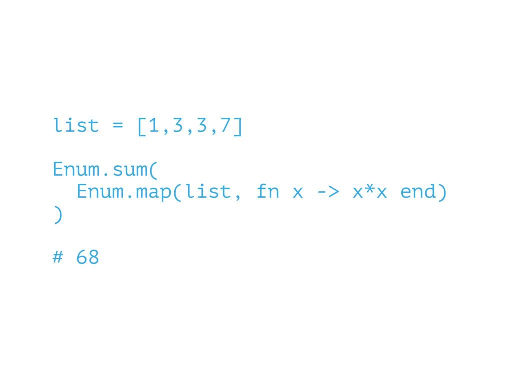 list = [1,3,3,7] Enum.sum( Enum.map(list, fn x ...
